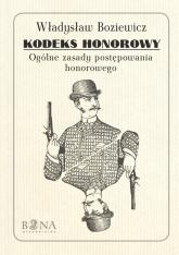 Kodeks honorowy Ogólne zasady postępownia honorowego - Władysław Boziewicz | mała okładka