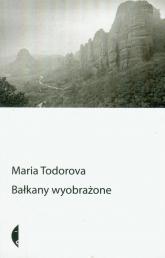 Bałkany wyobrażone - Maria Todorova | mała okładka