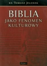 Biblia jako fenomen kulturowy - Tomasz Jelonek | mała okładka