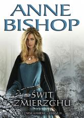 Świt Zmierzchu Czarne Kamienie Księga 9 - Anne Bishop | mała okładka