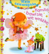Kamila bawi się we wróżkę Mała dziewczynka - Emilie Beaumont | mała okładka