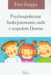 Psychospołeczne funkcjonowanie osób z zespołem Downa - Ewa Zasępa | mała okładka