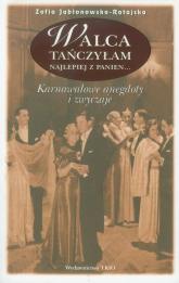 Walca tańczyłam najlepiej z panien karnawałowe anegdoty i zwyczaje - Zofia Jabłonowska-Ratajska   mała okładka