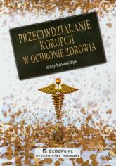 Przeciwdziałanie korupcji w ochronie zdrowia - Jerzy Kowalczyk   mała okładka