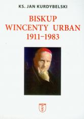 Biskup Wincenty Urban 1911-1983 - Jan Kurdybelski | mała okładka