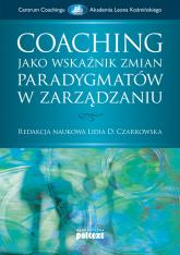 Coaching jako wskaźnik zmian paradygmatów w zarządzaniu - zbiorowa Praca | mała okładka