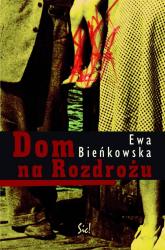 Dom na Rozdrożu - Ewa Bieńkowska | mała okładka