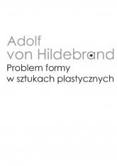Problem formy w sztukach plastycznych - Adolf Hildebrand   mała okładka