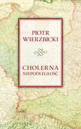 Cholerna niepodległość - Piotr Wierzbicki | mała okładka