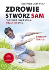 Zdrowie stwórz sam z płytą CD Podręcznik przedłużania aktywnego życia - Eugeniusz Gołybard | mała okładka