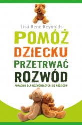 Pomóż dziecku przetrwać rozwód Poradnik dla rozwodzących się rodziców - Reynolds Lisa Rene | mała okładka