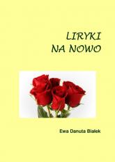Liryki na nowo Wiersze o miłości - Białek Ewa Danuta | mała okładka
