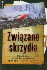 Związane skrzydła Dlaczego polskie samoloty spadają. Raport pilota - Robert Zawada | mała okładka