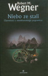 Niebo ze stali Opowieści z meekhańskiego pogranicza - Wegner Robert M. | mała okładka