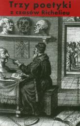 Trzy poetyki z czasów Richelieu Francuski klasycyzm o dramacie - Jean Chapelain | mała okładka