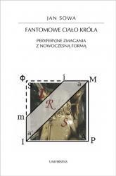 Fantomowe ciało króla Peryferyjne zmagania z nowoczesną formą - Jan Sowa | mała okładka