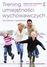 Trening umiejętności wychowawczych Praktyczny przewodnik dla rodziców i terapeutów - Całusińska Małgorzata, Malinowski Wojciech   mała okładka