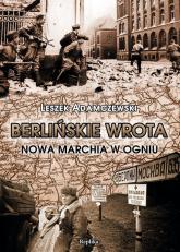 Berlińskie wrota Nowa Marchia w ogniu - Leszek Adamczewski | mała okładka