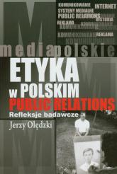 Etyka w polskim public relations Refleksje badawcze - Jerzy Olędzki | mała okładka