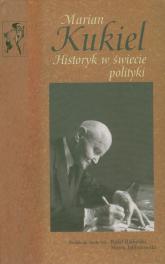 Marian Kukiel Historyk w świecie polityki - Marek Jabłonowski   mała okładka