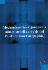 Mechanizmy funkcjonowania administracji europejskiej Polska w Unii Europejskiej -  | mała okładka