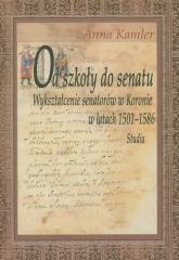 Od szkoły do Senatu Wykształcenie senatorów w Koronie w latach 1501-1586 - Anna Kamler | mała okładka