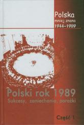 Polska mniej znana 1944-1989 Tom IV część 1 Polski rok 1989 Sukcesy, zaniechania, porażki - Jabłonowski Marek, Stępka, Stanisław, Sulowsk   mała okładka