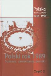 Polska mniej znana 1944-1989 Tom IV część 2 Polski rok1989. sukcesy, zaniechania, porażki - Jabłonowski Marek, Stępka Stanisław, Sulowski   mała okładka