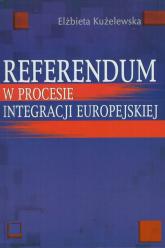 Referendum w procesie integracji europejskiej - Elżbieta Kużelewska | mała okładka