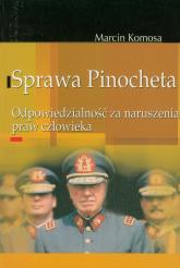 Sprawa Pinocheta Odpowiedzialność za naruszenia praw człowieka - Marcin Komosa | mała okładka