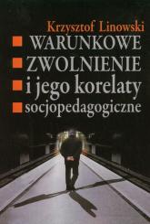 Warunkowe zwolnienie i jego korelaty socjopedagogiczne - Krzysztof Linowski | mała okładka