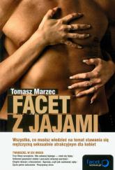 Facet z jajami Wszystko, co musisz wiedzieć na temat stawania się mężczyzną seksualnie atrakcyjnym dla kobiet - Tomasz Marzec | mała okładka