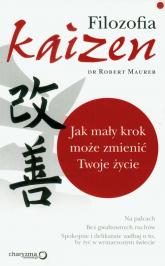 Filozofia Kaizen Jak mały krok może zmienić Twoje życie - Robert Maurer | mała okładka