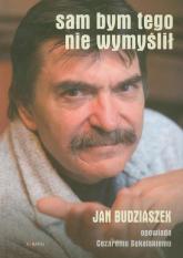 Sam bym tego nie wymyślił Jan Budziaszek opowiada Cezaremu Sękalskiemu. Książka z płytą CD - Jan Budziaszek | mała okładka