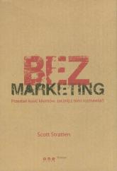 BezMarketing Przestań kusić klientów, zacznij z nimi rozmawiać! - Scott Stratten | mała okładka