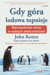 Gdy góra lodowa topnieje Wprowadzanie zmian w każdych okolicznościach - John Kotter   mała okładka
