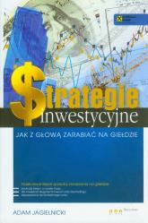 Strategie inwestycyjne Jak z głową zarabiać na giełdzie - Adam Jagielnicki | mała okładka