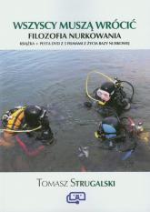Wszyscy muszą wrócić Filozofia nurkowania Książka + film DVD z 5 filmami z życia bazy nurkowej - Tomasz Strugalski   mała okładka