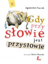 Gdy przy słowie jest przysłowie - Agnieszka Frączek | mała okładka