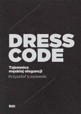 Dress Code Tajemnice męskiej elegancji - Łoszewski Krzysztof, Malinowski Jerzy | mała okładka