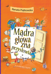 Mądra głowa zna przysłowia - Renata Piątkowska | mała okładka