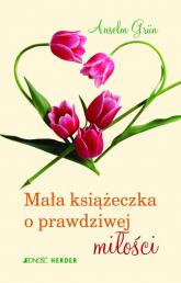 Mała książeczka o prawdziwej miłości - Anselm Grun | mała okładka
