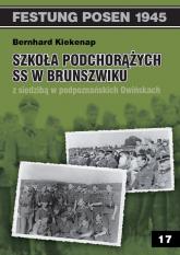 Szkoła Podchorążych SS w Brunszwiku z siedzibą w podpoznańskich Owińskach - Bernhard Kiekenap | mała okładka