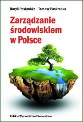 Zarządzanie środowiskiem w Polsce - Poskrobko Bazyli, Poskrobko Tomasz | mała okładka