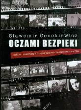 Oczami bezpieki Szkice i materiały z dziejów aparatu bezpieczeństwa PRL - Sławomir Cenckiewicz | mała okładka