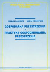 Gospodarka przestrzenna Praktyka gospodarowania przestrzenią - Kachniarz Tadeusz, Nowakowski Maciej | mała okładka