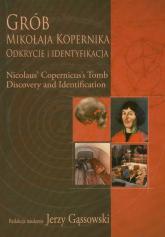 Grób Mikołaja Kopernika Odkrycie i identyfikacja Nicolaus' Copernicus's Tomb Discovery and identification -    mała okładka