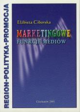 Marketingowe funkcje mediów Region - polityka - promocja - Elżbieta Ciborska   mała okładka