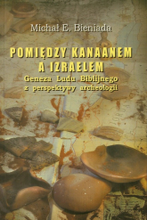 Pomiędzy Kanaanem a Izraelem Geneza Ludu Biblijnego z perspektywy archeologii - Bieniada Michał E. | mała okładka