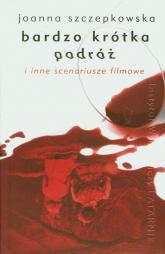 Bardzo krótka podróż i inne scenariusze filmowe - Joanna Szczepkowska | mała okładka